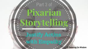 Pixarian Pixar storytelling tips justify actions with empathy emotions