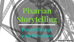 Pixarian Pixar storytelling foster change with structure plot
