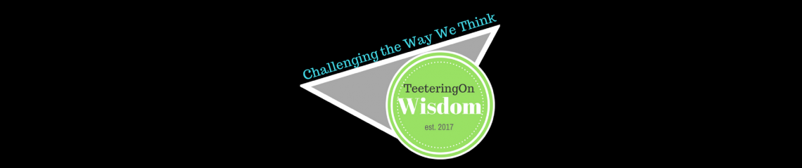 Teetering On Wisdom