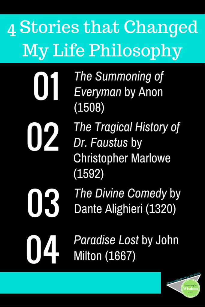 4 stories that changed my life philosophy Dr. Faustus Paradise Lost The Summoning of Everyman The Divine Comedy Dante's inferno