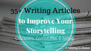 35 plus writing articles for improving your storytelling character setting plot and conflict