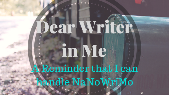 Dear writer in me a reminder that I can handle NaNoWriMo