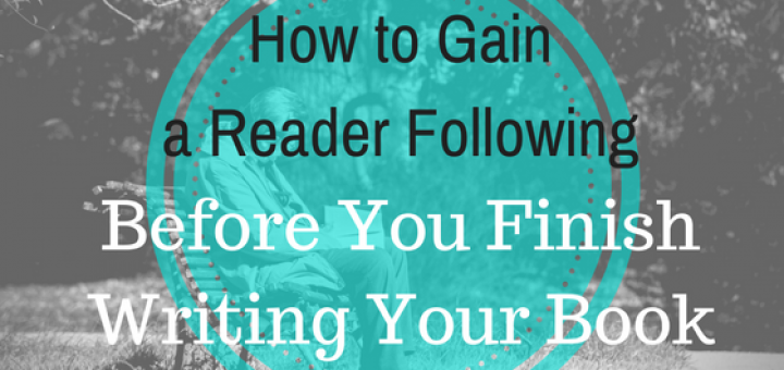 How to Gain a Reader Following before you finish writing or publish your book