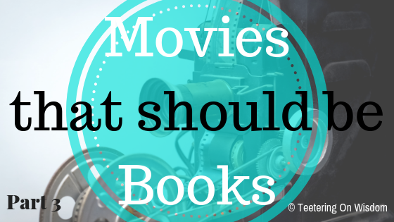 movies that should be books part 3