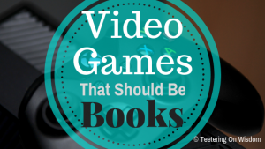 video games that should be books