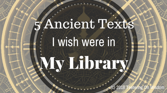 5 ancient texts I wish were in my library
