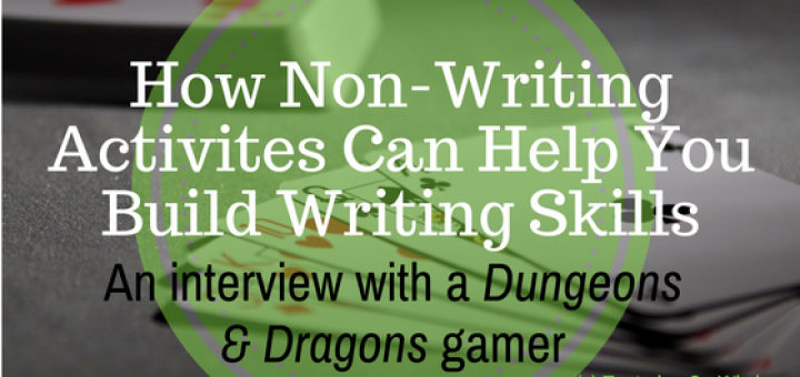 how non-writing activities can help you build writing skills an interview with a Dungeons and Dragons gamer
