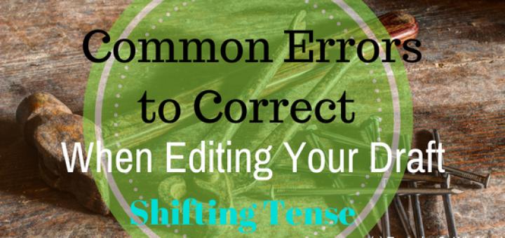 common errors to correct when editing your draft present past future tense