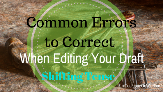 common errors to correct when editing your draft present past future tense